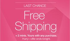 LAST CHANCE. Free Shipping + 2 minis. Yours with any purchase.* Hurry—offer ends tonight.