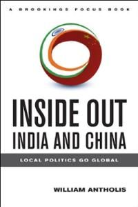 Inside out, India and China : local politics go global / William Antholis. -- Washington : Brookings Institution Press, cop. 2013.