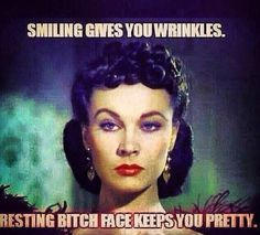 Smiling gives you wrinkles.Resting Bitch face keeps you pretty. Smile in the inside.