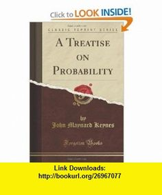 A Treatise on Probability (Classic Reprint) (9781440094248) John Maynard Keynes , ISBN-10: 1440094241 , ISBN-13: 978-1440094248 , , tutorials , pdf , ebook , torrent , downloads , rapidshare , filesonic , hotfile , megaupload , fileserve