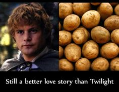 Better love story than Twilight - Sam and potatoes #LOTR @Lorelei Campbell