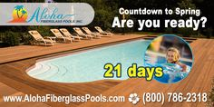 There are 21 Days until Spring. Are you ready for sunshine, pool parties and flip flops? What are you looking forward to the most when it warms up again?  www.alohafiberglasspools.com (800) 786-2318