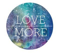 LOVE MORE, watercolor galaxy by Caroline Johansson. #art #watercolor #galaxy