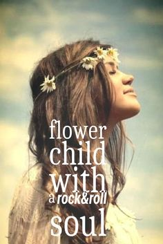 That's me! Flower child with a rock & roll soul.