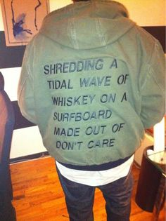 funny stuff++ - shredding a tidal wave of whiskey on a surfboard made out of dont care Sweet Style, My Style, Something Awful, Word Up, A Boutique, Funny Photos, Don't Care, Make Me Smile, Making Out