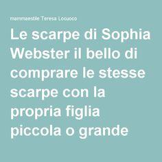 Le scarpe di Sophia Webster il bello di comprare le stesse scarpe con la propria figlia piccola o grande che sia…. – mammaestile Teresa Locuoco