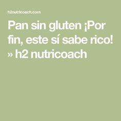 Pan sin gluten ¡Por fin, este sí sabe rico! » h2 nutricoach