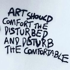 """'art should comfort the disturbed and disturb the comfortable"""" – Cesar A. Motivacional Quotes, Life Quotes, Qoutes, Pretty Words, Beautiful Words, Statements, Inspire Me, Wise Words, Quotes To Live By"""