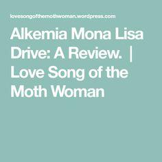 Alkemia Mona Lisa Drive: A Review.   Love Song of the Moth Woman My Love Song, Love Songs, Moth, Dreaming Of You, Mona Lisa, Perfume, Thoughts, Woman, Women