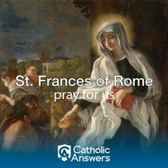 March 9th | St. Frances of Rome | Patroness of Benedictine oblates, automobile drivers and widows. She was one of the greatest mystics of the 15th century. Her youthful desire was to enter religion, but at her father's wish she married, at the age of twelve, Lorenzo de' Ponziani. She was remarkable for her charity to the poor and her zeal for souls. She won away many Roman ladies from a life of frivolity, and united them in an association of oblates attached to the White Benedictine…