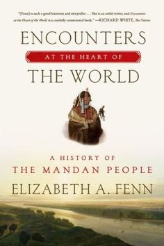 """The 2015 Pulitzer Prize Winners History. For a distinguished and appropriately documented book on the history of the United States, Ten thousand dollars ($10,000). Awarded to """"Encounters at the Heart of the World: A History of the Mandan People,"""" by Elizabeth A. Fenn (Hill and Wang), an engrossing, original narrative showing the Mandans, a Native American tribe in the Dakotas, as a people with a history."""