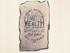"""""""It doesn't matter if you have or you have not wealth, the system might fail you, but don't fail yourself"""" - Scroobius Pip (get Better)  Type by Oban Jones"""