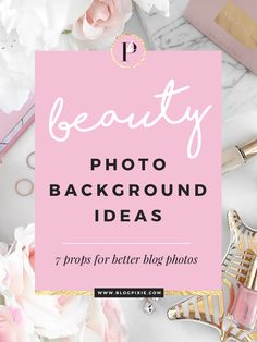 Beauty Blogging Background Ideas | 7 props for better blog photos! <3 www.blogpixie.com