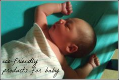12 Eco-Friendly Baby Products! Because baby deserves the best! via @Catherine Moss