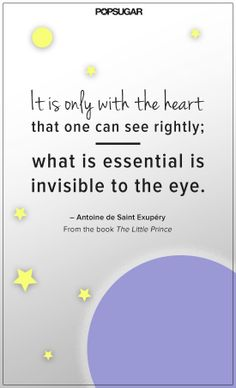 """It is only with the heart that one can see rightly; what is essential is invisible to the eye."" — The Little Prince"