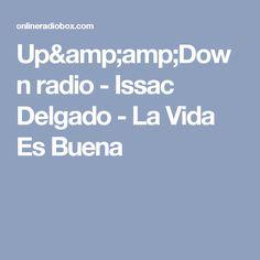 Up&Down radio - Issac Delgado - La Vida Es Buena