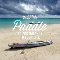 Paddle to add balance for your life! #SUP #Paddleboard #SaltLife