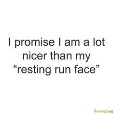"Running Humor #155 I promise I am a lot nicer than my ""resting run face""."