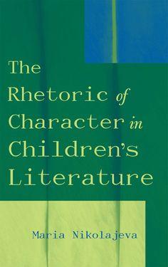 The rhetoric of character in children's literature - by Maria Nikolajeva : Scarecrow Press, 2002. Dawsonera ebook