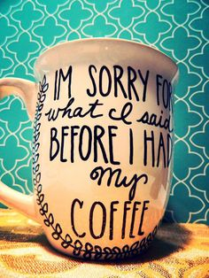 "Coffee Mug: ""Sorry for what I said before I had my coffee"" Funny/Humor Hand Drawn Cup I Love Coffee, My Coffee, Coffee Shop, Coffee Cups, Tea Cups, Coffee Talk, Coffee Lovers, Coffee Break, Morning Coffee"