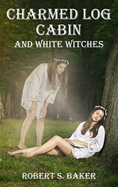 Charmed Log Cabin: White Witches (Enchanted Life Book 2) by Robert S Baker http://www.amazon.com/dp/B01AQ5B1RO/ref=cm_sw_r_pi_dp_LWGQwb1BK6B7Y