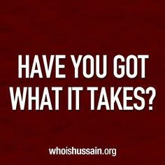 Go to www.whoishussain.org to learn more Who Is Hussain, What It Takes, Take That, Learning, Quotes, Inspiration, Quotations, Biblical Inspiration, Studying