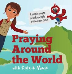 Praying Around the World with Kate & Mack - Wycliffe.org resources for kids