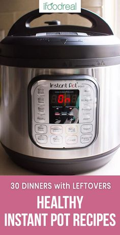 30 Easy Healthy Instant Pot Recipes including instant pot dinner, chicken, vegetarian, beef, ground turkey, soup and breakfast recipes. #ifoodreal #cleaneating #healthy #recipe #dinner