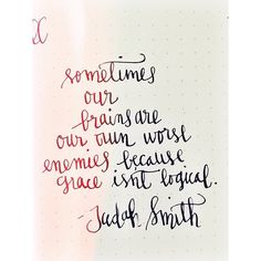 """""""sometimes our brains are our own worst enemies because grace isn't logical."""" - Judah Smith"""