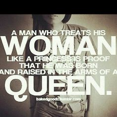 A man who treats his woman like a princess is proof that he was born and raised in the arms of a queen. #quotes