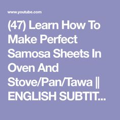 (47) Learn How To  Make Perfect Samosa Sheets In Oven And Stove/Pan/Tawa || ENGLISH SUBTITLE || - YouTube