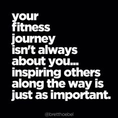 We've all had role models, mentors and fitness friends...step up and be one for someone else. It might just change your life.
