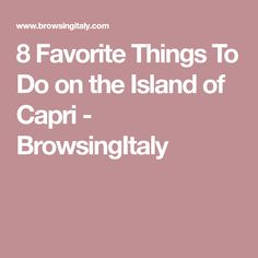 8 Favorite Things To Do on the Island of Capri - BrowsingItaly