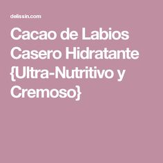Cacao de Labios Casero Hidratante {Ultra-Nutritivo y Cremoso}