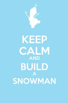 Keep Calm and Build a Snowman - Frozen by tigersnow66.deviantart.com on @deviantART