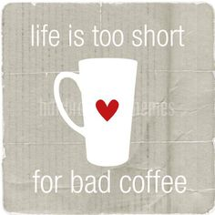life is too short for bad #coffee