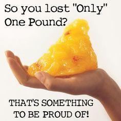 One pound is better than nothing! I'm Happy i've loss 3 pounds on (7/12/13) looking forward to lose more :)