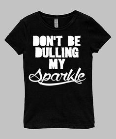 Look what I found on #zulily! Black 'Dulling My Sparkle' Fitted Tee - Infant, Toddler & Girls #zulilyfinds