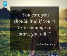 """You can, you should, and if you're brave enough to start, you will."" ― Stephen King #writingquotes"