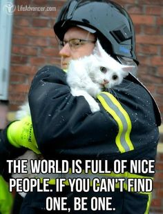 The world is full of nice people. If you can't find one, be one.…