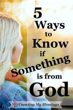 Do you ever wonder whether you are following God's will or plan for you? Here are 5 things you can do when you want to know if something is from God.