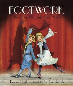 """Footwork:The Story of Fred & Adele Astaire"" by Roxane Orgill"
