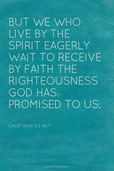 But we who live by the Spirit eagerly wait to receive by faith the righteousness God has promised to us. Amen! www.reachavillage.org
