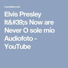 Elvis Presley It's Now are Never O sole mío Audiofoto - YouTube