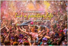 You cannot expect to live a positive life if you hang with negative people. - Joel Osteen