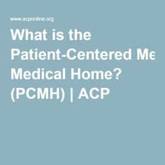 What is the Patient-Centered Medical Home? (PCMH) | ACP