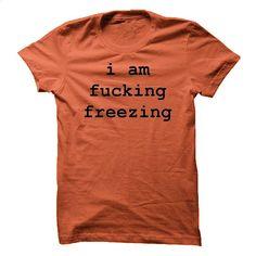 i am fucking freezing T Shirt, Hoodie, Sweatshirts - hoodie women #hoodie #fashion