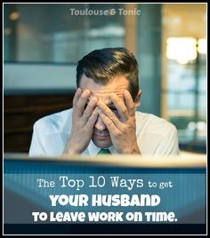 10 Ways to Get Your Husband Home From Work on Time! Maybe he could make it a mother's day present. | humor | funny | SAHM | lists |