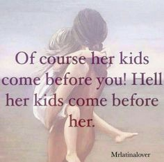 Damn right! Even the kids that aren't blood, they come first! Too many women don't have the balls to stand up for their kids. Pathetic!