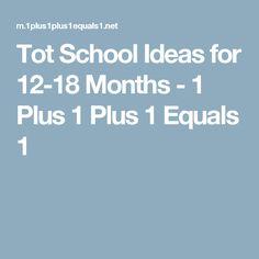 Tot School Ideas for 12-18 Months - 1 Plus 1 Plus 1 Equals 1